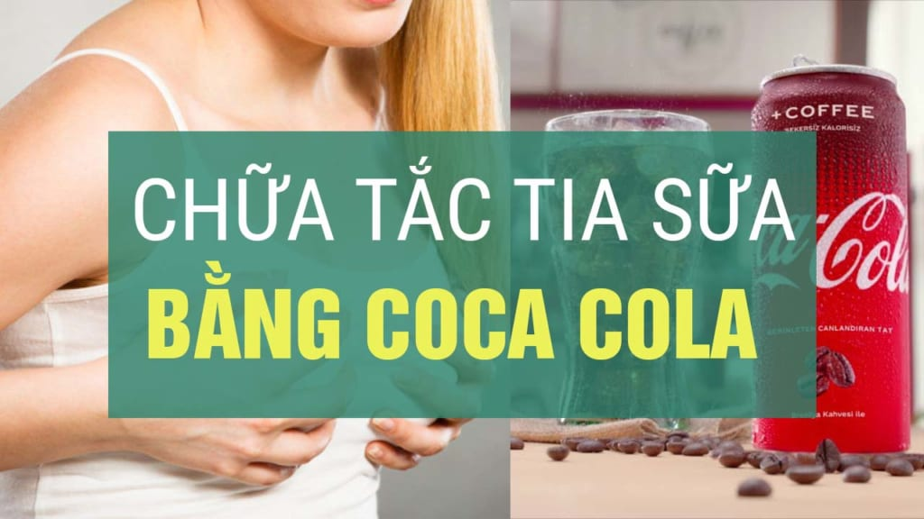 Chữa tắc tia sữa bằng coca cola