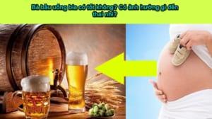 Bà bầu uống bia có tốt không? 5 sự thật ít ai biết khi bà bầu uống bia 9